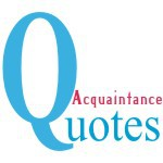 Acquaintance Quotes
