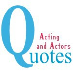 Acting and Actors Quotes