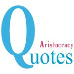Aristocracy Quotes