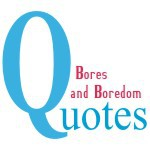 Bores and Boredom Quotes