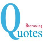 Borrowing Quotes