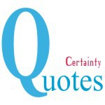 Certainty Quotes