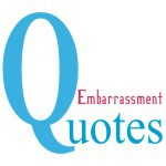 Embarrassment Quotes