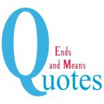 Ends and Means Quotes