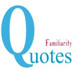 Familiarity Quotes